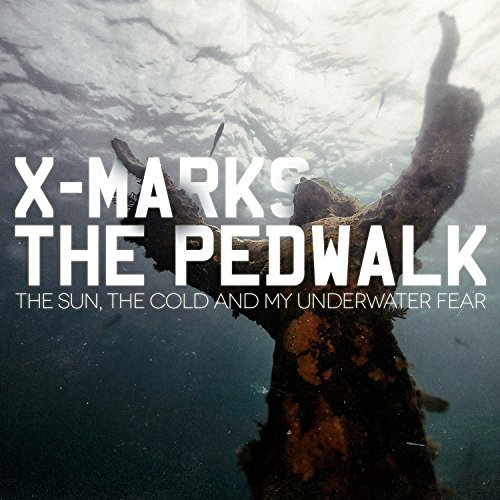 X Marks The Pedwalk Sun The Cold & My Underwater F