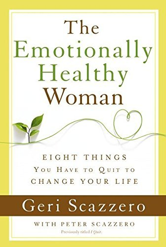 Geri Scazzero The Emotionally Healthy Woman Eight Things You Have To Quit To Change Your Life