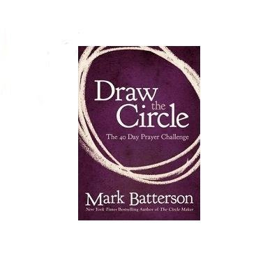 Mark Batterson Draw The Circle The 40 Day Prayer Challenge