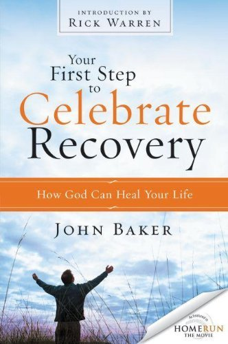 John Baker Your First Step To Celebrate Recovery How God Can Heal Your Life