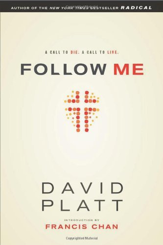 David Platt Follow Me A Call To Die. A Call To Live.