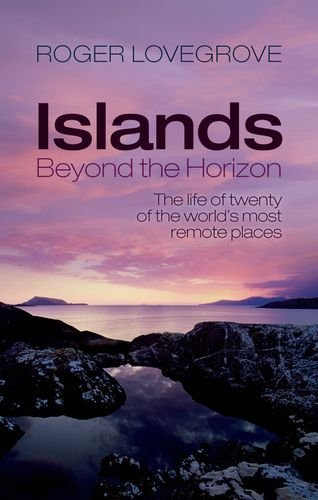 Roger Lovegrove Islands Beyond The Horizon The Life Of Twenty Of The World's Most Remote Pla