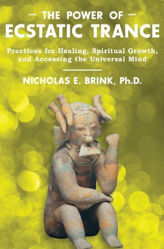 Nicholas E. Brink The Power Of Ecstatic Trance Practices For Healing Spiritual Growth And Acce