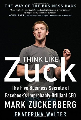 Ekaterina Walter Think Like Zuck The Five Business Secrets Of Facebook's Improbabl