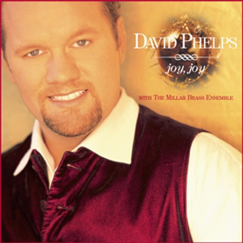David Phelps Joy Joy