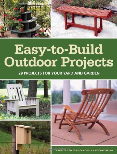 Editors Of Popular Woodworking Magazine Easy To Build Outdoor Projects 29 Projects For Your Yard And Garden