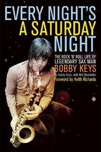 Bobby Keys Every Night's A Saturday Night The Rock 'n' Roll Life Of Legendary Sax Man Bobby