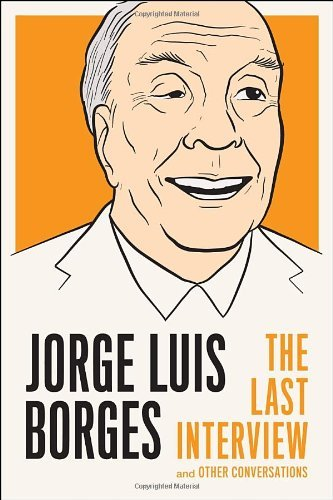 Jorge Luis Borges Jorge Luis Borges The Last Interview And Other Conversations