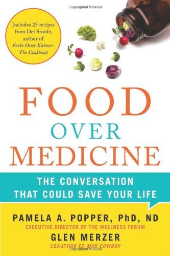 Pamela A. Popper Food Over Medicine The Conversation That Could Save Your Life