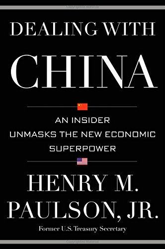 Paulson Henry M. Jr. Dealing With China An Insider Unmasks The New Economic Superpower