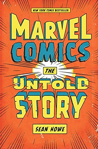 Sean Howe Marvel Comics The Untold Story