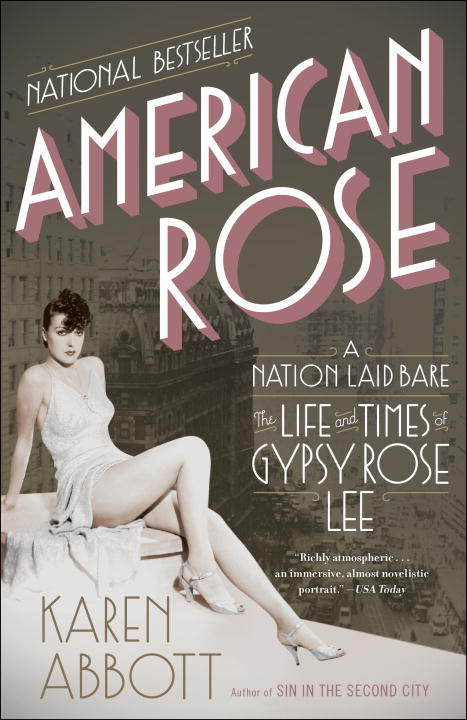 Karen Abbott American Rose A Nation Laid Bare The Life And Times Of Gypsy R