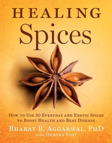 Bharat B. Aggarwal Healing Spices How To Use 50 Everyday And Exotic Spices To Boost