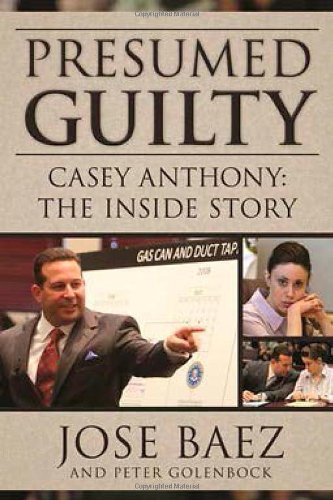 Jose Baez Presumed Guilty Casey Anthony The Inside Story
