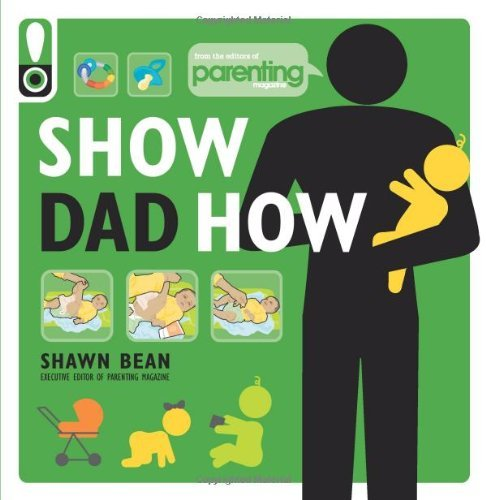 Shawn Bean Show Dad How (parenting Magazine) The Brand New Dad's Guide To Baby's First Year Original