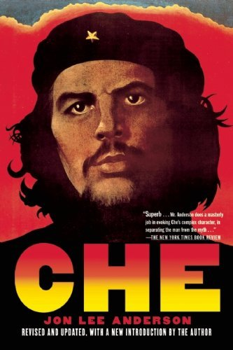Jon Lee Anderson Che Guevara A Revolutionary Life Revised