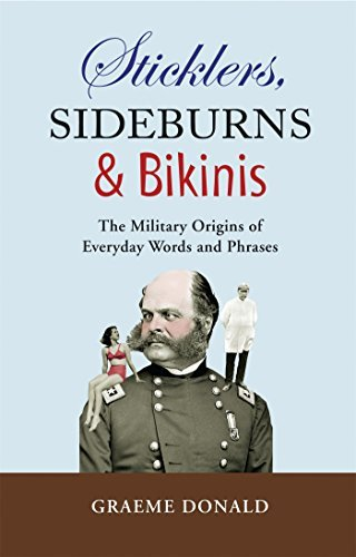 Graeme Donald Sticklers Sideburns & Bikinis The Military Origins Of Everyday Words And Phrase