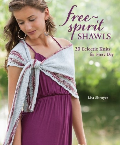 Lisa Shroyer Free Spirit Shawls 20 Eclectic Knits For Every Day