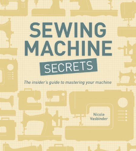 Nicole Vasbinder Sewing Machine Secrets The Insider's Guide To Mastering Your Machine