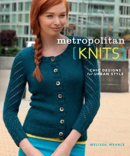 Melissa Wehrle Metropolitan Knits Chic Designs For Urban Style