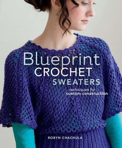 Robyn Chachula Blueprint Crochet Sweaters Techniques For Custom Construction