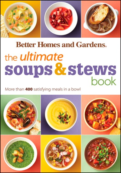 Better Homes And Gardens The Ultimate Soups & Stews Book More Than 400 Satisfying Meals In A Bowl