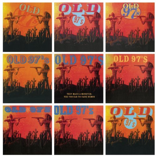 Old 97's They Made A Monster The Too F