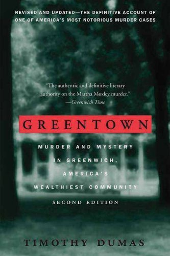 Timothy Dumas Greentown Murder And Mystery In Greenwich America's Wealth 0002 Edition;
