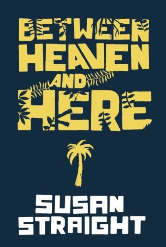 Susan Straight Between Heaven And Here
