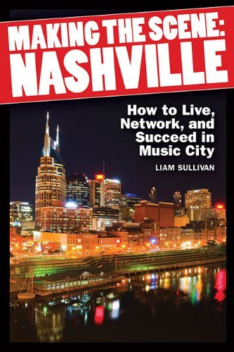 Liam Sullivan Making The Scene Nashville How To Live Network And Succeed In M