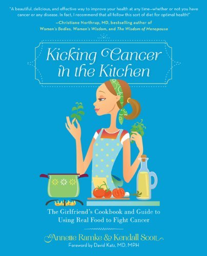Annette Ramke Kicking Cancer In The Kitchen The Girlfriend's Cookbook And Guide To Using Real