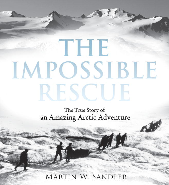 Martin W. Sandler The Impossible Rescue The True Story Of An Amazing Arctic Adventure