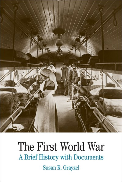 Susan R. Grayzel The First World War A Brief History With Documents 2013