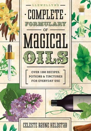 Celeste Rayne Heldstab Llewellyn's Complete Formulary Of Magical Oils Over 1200 Recipes Potions & Tinctures For Everyd
