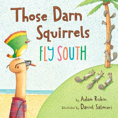 Adam Rubin Those Darn Squirrels Fly South