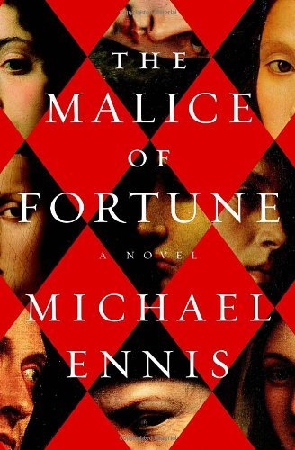 Michael Ennis The Malice Of Fortune A Novel Of The Renaissance