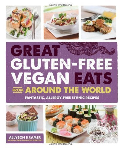 Allyson Kramer Great Gluten Free Vegan Eats From Around The World Fantastic Allergy Free Ethnic Recipes