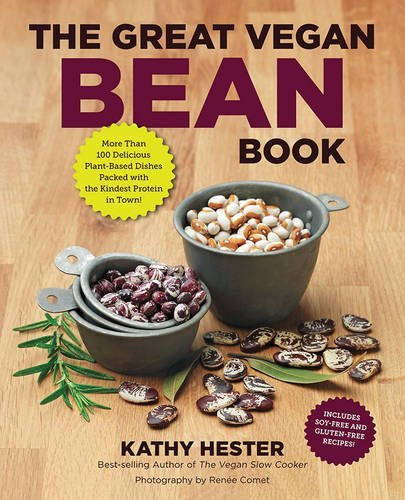 Kathy Hester The Great Vegan Bean Book More Than 100 Delicious Plant Based Dishes Packed