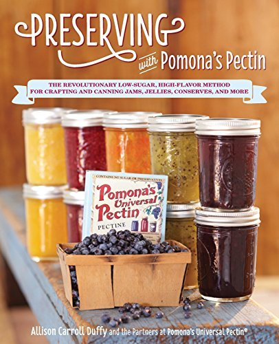 Allison Carroll Duffy Preserving With Pomona's Pectin The Revolutionary Low Sugar High Flavor Method F