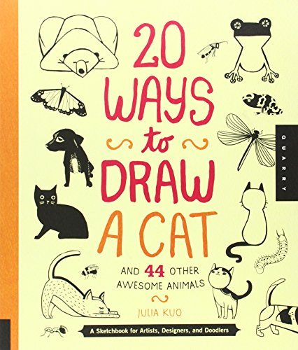 Julia Kuo 20 Ways To Draw A Cat And 44 Other Awesome Animals A Sketchbook For Artists Designers And Doodlers