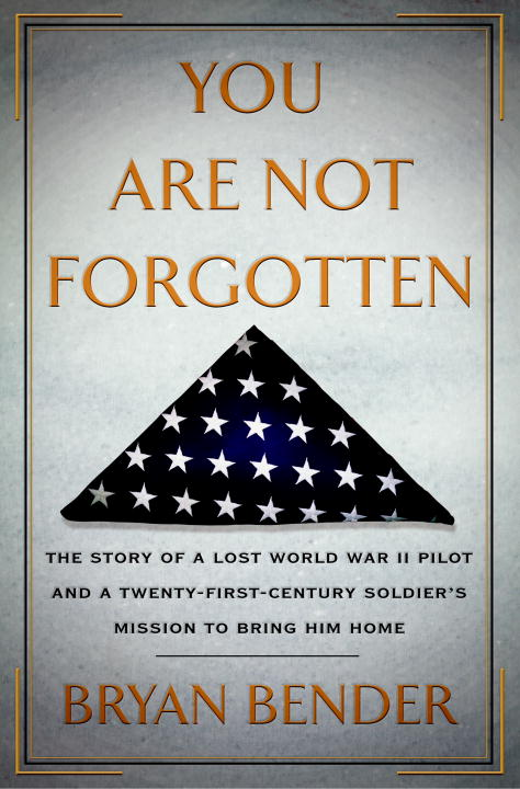 Bryan Bender You Are Not Forgotten The Story Of A Lost World War Ii Pilot And A Twen New