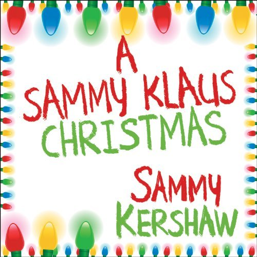 Sammy Kershaw Sammy Klaus Christmas