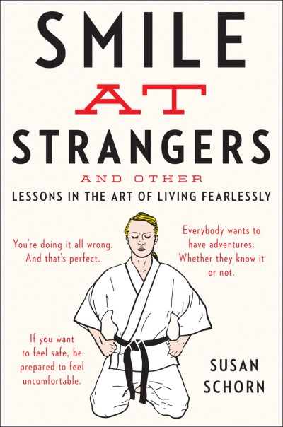 Susan Schorn Smile At Strangers And Other Lessons In The Art Of Living Fearlessly