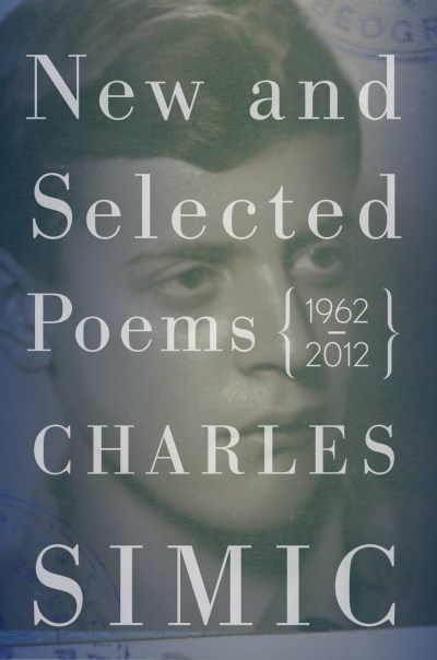 Charles Simic New And Selected Poems 1962 2012