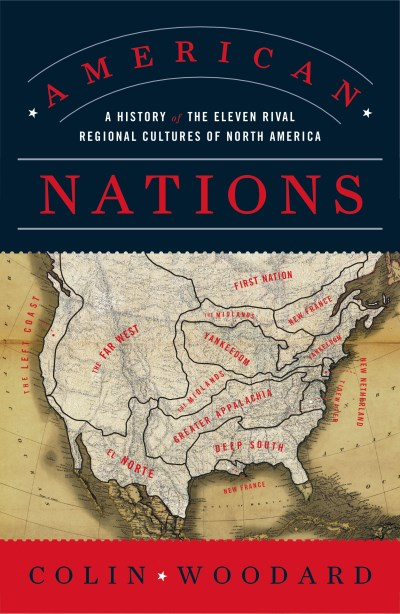 Colin Woodard American Nations A History Of The Eleven Rival Regional Cultures O