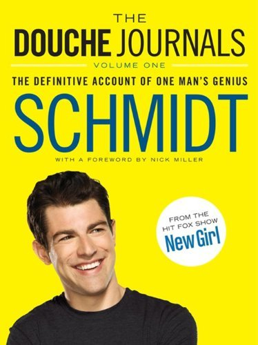 Schmidt The Douche Journals 2005 2010 Volume 1 The Definitive Account Of On
