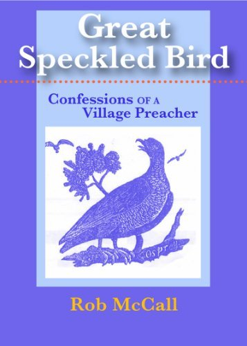 Rob Mccall Great Speckled Bird Confessions Of A Village Preacher