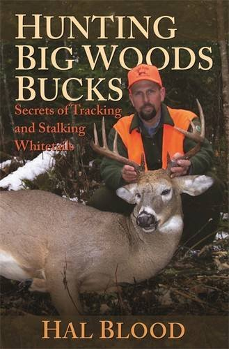 Hal Blood Hunting Big Woods Bucks Secrets Of Tracking And Stalking Whitetails