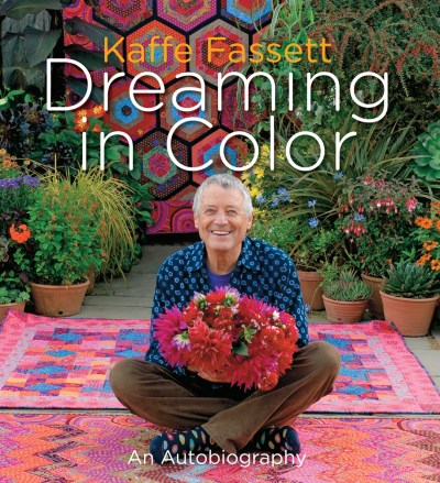 Kaffe Fassett Kaffe Fassett Dreaming In Color An Autobiography
