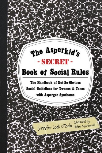 Brian Bojanowski The Asperkid's Secret Book Of Social Rules The Handbook Of Not So Obvious Social Guidelines